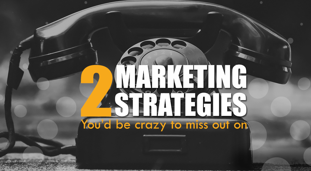 Two Marketing Strategies You'd Be Crazy To Miss Out On!