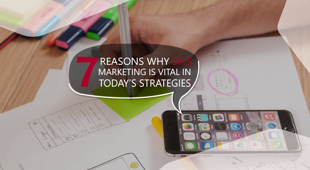 7 Reasons Why SMS Marketing Is Vital In Today Strategies