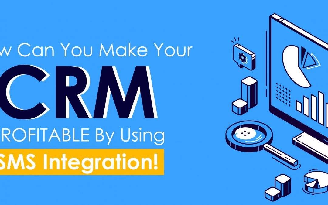 HOW CAN YOU MAKE SMS API INTEGRATION PROFITABLE FOR YOUR CRM?